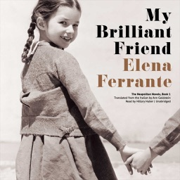 My Brilliant Friend (by Elena Ferrante) (UNABRIDGED AUDIOBOOK)