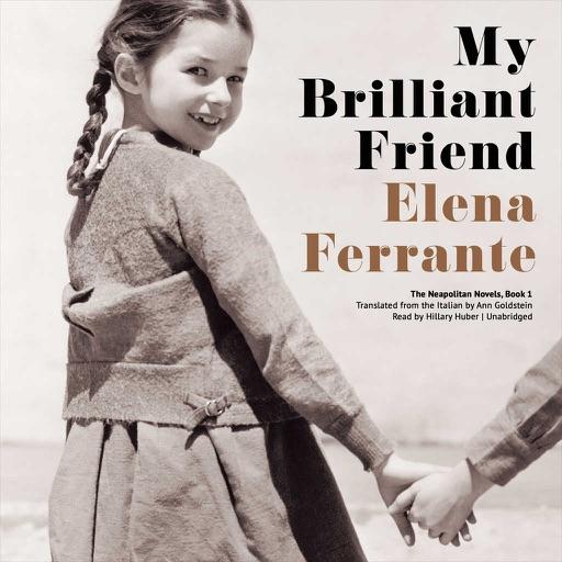 My Brilliant Friend (by Elena Ferrante) (UNABRIDGED AUDIOBOOK)