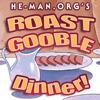 He Man.org Roast Gooble Dinner
