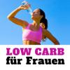 Low Carb für Frauen - Liste: Die 100 besten Lebensmittel zum Abnehmen ohne Diät