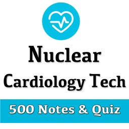 Nuclear Cardiology Technologist 500 Notes & Quiz