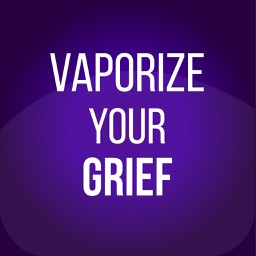 Vaporize Your Grief