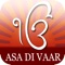 "ASA KI VAR, is the term recorded in the index to the Guru Granth Sahib but this Gurbani is commonly called ""Asa di Var"""
