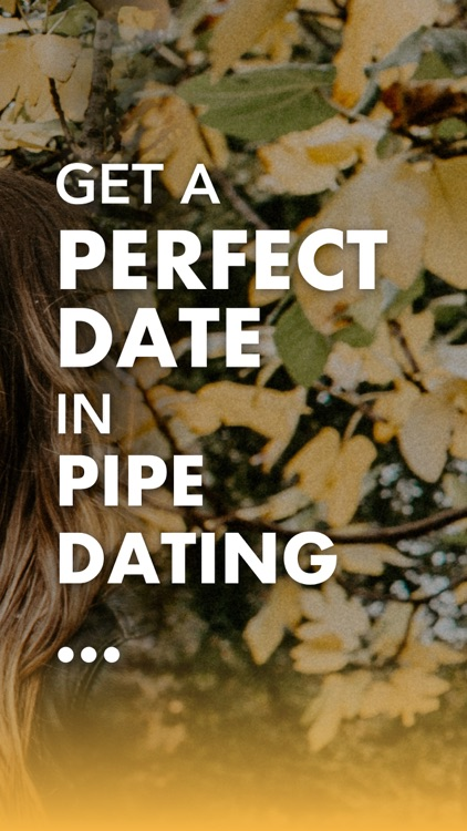 Pipe Dating-Meet New People