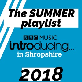 BBC Introducing in Shropshire - The SUMMER playlist 2018 by