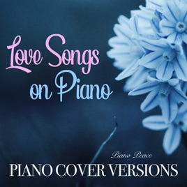 Love Songs On Piano - Cover Versions - Piano Music by Piano