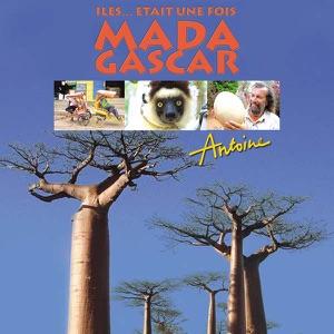 Antoine, Iles...était une fois : Madagascar - Episode 1