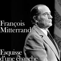 Télécharger François Mitterrand: esquisse d'une ébauche Episode 1