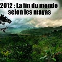 Télécharger 2012 - La fin du monde selon les mayas Episode 1