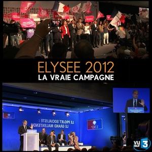 Elysée 2012, la vraie campagne - Episode 3