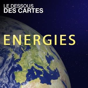 Le dessous des cartes - Energies - Episode 8