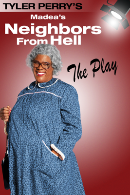 Tyler Perry's Madea's Neighbors from Hell: The Play - Tyler Perry