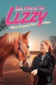 Ein Pferd für Lizzy: Mein Freund fürs Leben
