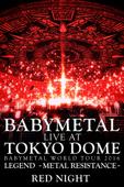 Babymetal: Live at Tokyo Dome ~ Babymetal World Tour 2016 Legend - Metal Resistance - Red Night