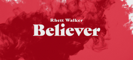 Believer - Rhett Walker