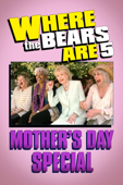 Where the Bears Are 5 - Mother's Day Special