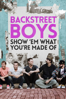 Backstreet Boys: Show 'Em What You're Made Of - Stephen Kijak