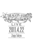 Dragon Ash: LIVE -2011.4.22 Zepp Tokyo-