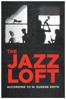The Jazz Loft According to W. Eugene Smith - Sara Fishko