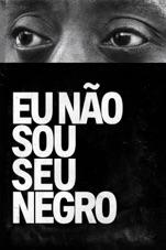 Capa do filme Eu Não Sou Seu Negro