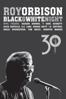 Roy Orbison - Roy Orbison: Black & White Night 30  artwork