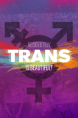 Trans Is Beautiful!: Absolutely Trans