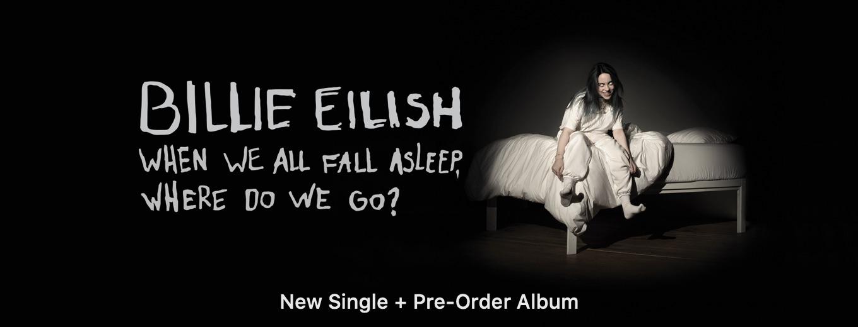 WHEN WE ALL FALL ASLEEP, WHERE DO WE GO? by Billie Eilish
